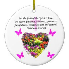 PRETTY FLORAL GALATIANS FRUITS OF THE SPIRIT Double-Sided CERAMIC ROUND CHRISTMAS ORNAMENT http://www.zazzle.com/collections/christmas_ornaments-119146175780877661?rf=238246180177746410