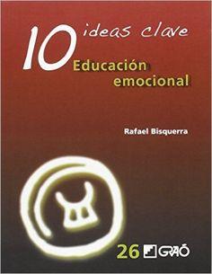 10 ideas clave : educación emocional / Rafael Bisquerra (2016)