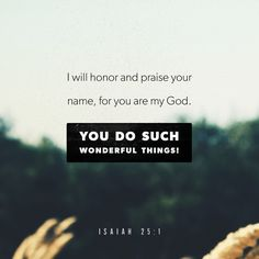 Isaiah 25:1 You Lord do wonderful things!