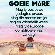 Goeie More, Special Quotes, Good Morning Wishes, Afrikaans, Morning Quotes, Qoutes, Sayings, Memes, Barn