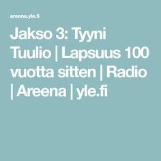 Jakso 3: Tyyni Tuulio | Lapsuus 100 vuotta sitten | Radio | Areena | yle.fi The 100, Audio