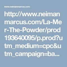 http://www.neimanmarcus.com/La-Mer-The-Powder/prod193640095/p.prod?utm_medium=cpc&utm_campaign=bam+premium+editorial&ecid=NMDN_DS_BAM&utm_source=bam&