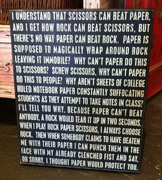 Rock, Paper, Scissors Except... Paper beats rock because thought beats brute force. Every time. And that's why governments fear those who think and not those who fight.