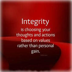 Integrity is choosing your thoughts and actions based on values rather than personal gain.
