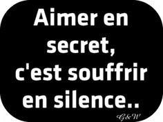 Aimer en secret, c'est souffrir en silence..