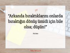 Arkanda bıraktıklarını onlarda bıraktığın dönüş ümidi için bile olsa; düşün!  Piri Reis #pirireis #özlüsözler #sözleri #sözler #güzelsözler