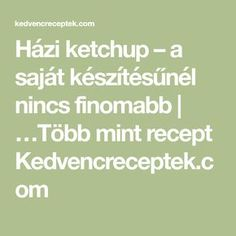 Házi ketchup – a saját készítésűnél nincs finomabb | …Több mint recept Kedvencreceptek.com