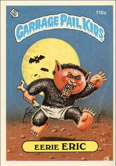 Garbage Pail Kids ~ Eerie Eric..... I remember these when I was a kid!