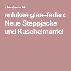 anlukaa glas+faden: Neue Steppjacke und Kuschelmantel