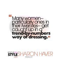 """Many women-- particularly ones in their twenties-- get caught up in a trend-by-numbers way of dressing.""  For more daily stylist tips + style inspiration, visit: https://focusonstyle.com/styleword/ #fashionquote #styleword"