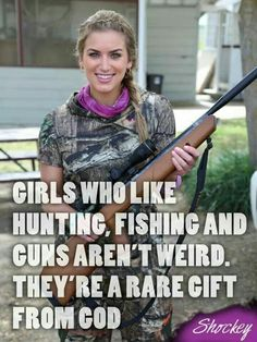 """Girls who like Hunting, fishing & Guns aren't weird. They're a rare gift from God! ♡ EVA SHOCKEY """"Girls who like to hunt and fish aren't weird! Pass it on if you agree! Real Country Girls, Country Girl Life, Country Girl Quotes, Southern Quotes, Country Sayings, Country Living, Country Dates, Country Girl Problems, Country Strong"""