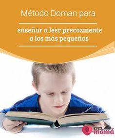 Método #Doman para enseñar a leer precozmente a los más pequeños   #Leer y #escribir son las principales #habilidades para #desarrollar el intelecto.Conoce el método Doman y podrás enseñar a tu hijo a leer aedad temprana.
