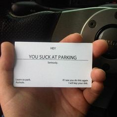 You Suck at Parking. I think I need to make these.I get boxed in by people who don't park properly.but I think I will leave out the a. Even though it is quite funny. Bad Parking, Parking Tickets, Parking Space, Just In Case, Just For You, All That Matters, Just Dream, It Goes On, Thats The Way