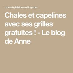 Chales et capelines avec ses grilles gratuites ! - Le blog de Anne Crochet, Blog, Knits, Shawl, Embroidery, Crochet Crop Top, Blogging, Chrochet, Knitting