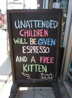 Awesome sign in front of coffee shop. Unattended children will be given Espresso And a Free Kitten - funny sign - Cat memes - kitty cat humor funny joke gato chat captions feline laugh photo I Smile, Make You Smile, Haha Funny, Hilarious, Funny Stuff, Funny Ads, Funny Humor, Funny Pick, Funny Shit
