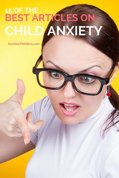 The all time 15 best articles on child anxiety from around the web!