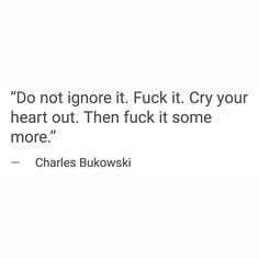 fuck it some more. Poetry Quotes, Book Quotes, Words Quotes, Me Quotes, Sayings, Qoutes, Favorite Words, Favorite Quotes, Charles Bukowski Quotes