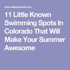 11 Little Known Swimming Spots In Colorado That Will Make Your Summer Awesome
