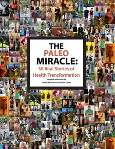GREAT BOOK WITH GREAT TRANSFORMATIONS.  PICTURES SPEAK A MILLION WORDS...  STORIES EVEN MORE!!!  The Paleo Miracle : 50 Real Stories of Health Transformation