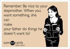Remember: Be nice to your stepmother. When you want something, she can make your father do things he doesn't want to! | Family Ecard