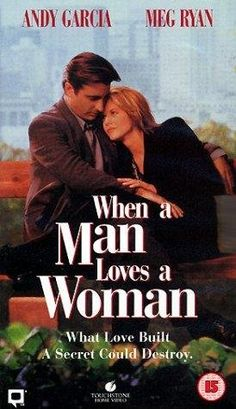 When a Man Loves a Woman....I love this movie!!!!! Even through addiction the hardest disease anyone who has encounters  in there family  but there is still love to get u through it not everyone understands but when it hits home you do he loved her ;)