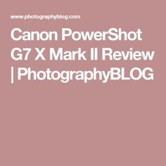 Canon PowerShot G7 X Mark II Review | PhotographyBLOG