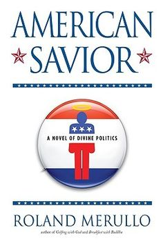 """American Savior: A Novel of Divine Politics by Roland Merullo  Imagine Jesus Christ appearing today in a small Massachusetts town.  He is running for President with the help of an inexperienced, well-intentioned band of desciples.  """"American Savior"""" is a satirical, but warm, observation of our political system, media and culture."""