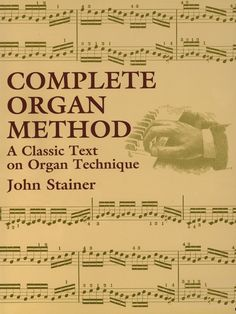 Complete Organ Method by John Stainer  This classic method for beginners provides a brief history of the instrument followed by an explanation of organ construction, a thorough discussion of the various stops and their management, and a major section devoted to practical study — including detailed pedal techniques, precision in manual touch, hand-foot independence, pedal scales, trios, and finger substitution to achieve a perfect legato. With the author's meticulous...