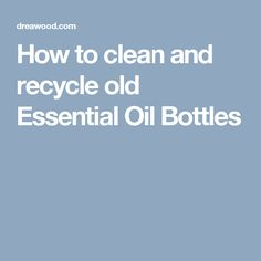 A super simple way to clean and recycle old Essential Oil Bottles. Essential Oil Bottles, Essential Oils, Homemade Reed Diffuser, Simple Way, Super Simple, Doterra Recipes, Natural Living, Recycling, Essentials