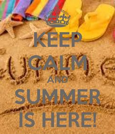 KEEP CALM AND SUMMER IS HERE!