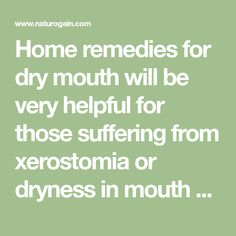 Home remedies for dry mouth will be very helpful for those suffering from xerostomia or dryness in mouth by simple, effective and safe natural treatments.