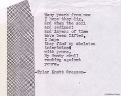 My goodness this is Beautiful. {Typewriter Series #320by Tyler Knott Gregson}