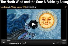 video.   follow the link. http://www.nfb.ca/film/north_wind_and_sun_fable_by_aesop/