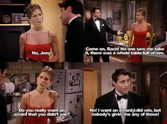 Friends. As funny as this part was, I did feel kind of bad when Joey made the comment about not getting an award.