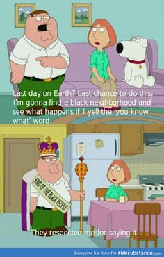 Funny pictures about Last day on Earth. Oh, and cool pics about Last day on Earth. Also, Last day on Earth. Family Guy Funny, Family Guy Quotes, Family Humor, Funny Relatable Memes, Funny Jokes, Hilarious, Memes Humor, Cat Memes, Geek Culture