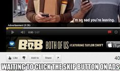 """I hate those ads before youtube videos where you have to wait to click the """"skip"""" button..."""