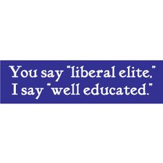 Liberal Well Educated Bumper Sticker