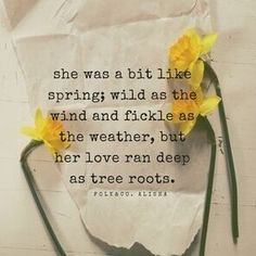 Quotes and inspiration QUOTATION – Image : As the quote says – Description modern poetry. She was a bit like spring; wild as the wind and fickle as the weather, but her love ran deep as tree roots. Poem Quotes, Lyric Quotes, Life Quotes, Lyrics, Roots Quotes, Qoutes, Sweet Quotes, Nature Quotes, Success Quotes
