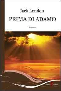 Foto Cover di Prima di Adamo, Libro di Jack London, edito da Leone