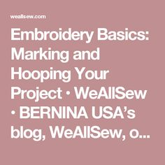 Embroidery Basics: Marking and Hooping Your Project • WeAllSew • BERNINA USA's blog, WeAllSew, offers fun project ideas, patterns, video tutorials and sewing tips for sewers and crafters of all ages and skill levels.