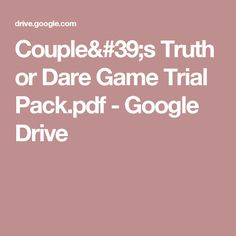 Couple's Truth or Dare Game Trial Pack.pdf - Google Drive