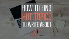 How to Find Hot Topics to Write About