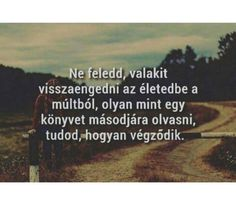 Ne feledd...♡ Poem Quotes, Sad Quotes, Motivational Quotes, Poems, Life Quotes, Inspirational Quotes, Affirmation Quotes, Life Is A Journey, Picture Quotes