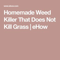 Homemade Weed Killer That Does Not Kill Grass | eHow