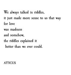 'Riddles' #atticuspoetry #atticus #poetry #poem #madness #wild #love