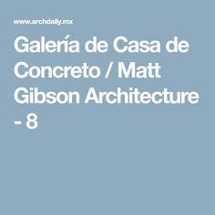 Galería de Casa de Concreto / Matt Gibson Architecture - 8