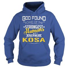 God Found Some of the Strongest Humans And Made Them KOSA Name Shirts #gift #ideas #Popular #Everything #Videos #Shop #Animals #pets #Architecture #Art #Cars #motorcycles #Celebrities #DIY #crafts #Design #Education #Entertainment #Food #drink #Gardening #Geek #Hair #beauty #Health #fitness #History #Holidays #events #Home decor #Humor #Illustrations #posters #Kids #parenting #Men #Outdoors #Photography #Products #Quotes #Science #nature #Sports #Tattoos #Technology #Travel #Weddings #Women