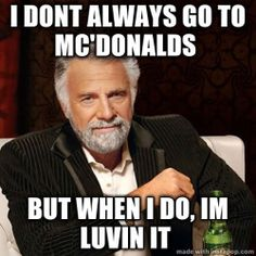 I don't always go to McDonalds but when I do, I'm Luvin it