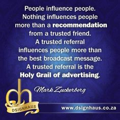 Nothing influences people more than a recommendation from a trusted friend. A trusted referral influences people more than the best broadcast message. A trusted referral is the Holy Grail of advertising. Advertising Quotes, Marketing And Advertising, How To Influence People, Favorite Quotes, Good Things, Messages, This Or That Questions, Text Posts