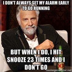 I don't always set my alarm early to go running But when I do, I hit snooze 23 times and I don't go | I Dont Always
